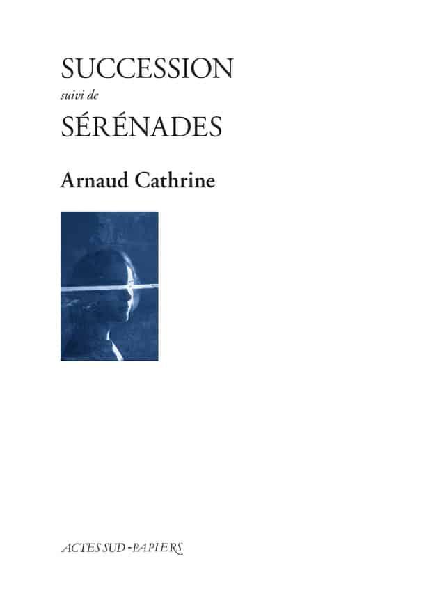 Arnaud Cathrine, Succession, suivi de Sérénades