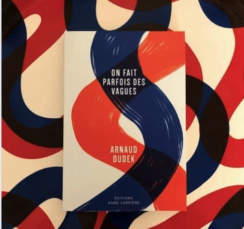 Arnaud Dudek, On fait parfois des vagues