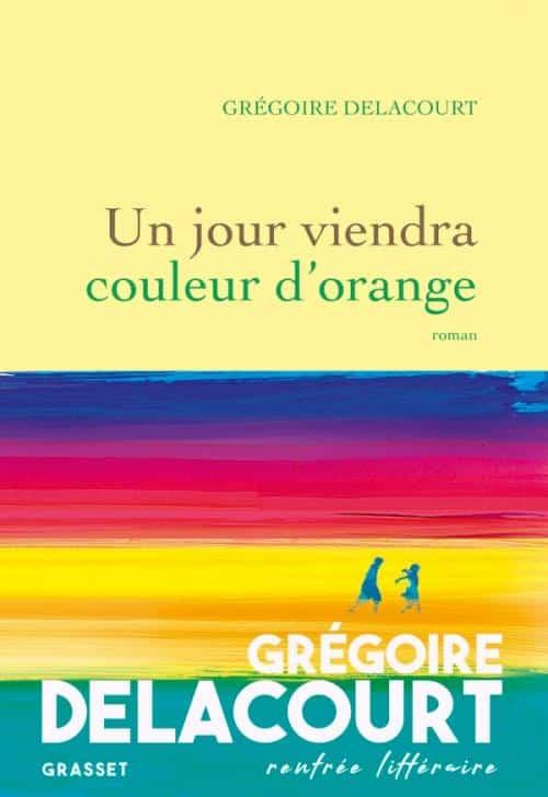Grégoire Delacourt, Un jour viendra, couleur d'orange